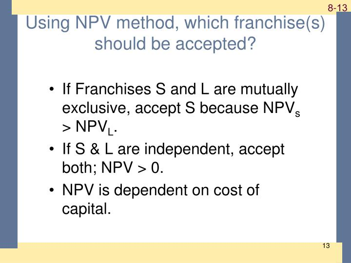 Using NPV method, which franchise(s) should be accepted?