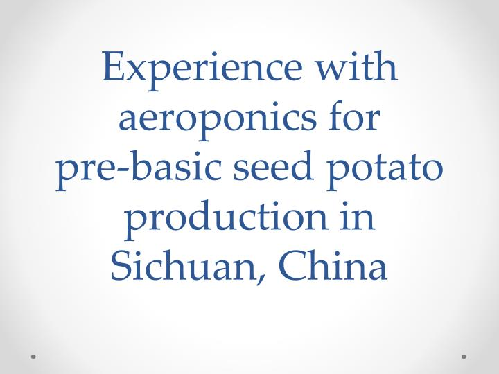 experience with aeroponics for pre basic seed potato production in sichuan china n.