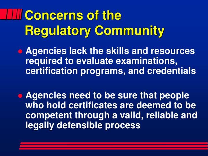 Concerns of the            Regulatory Community