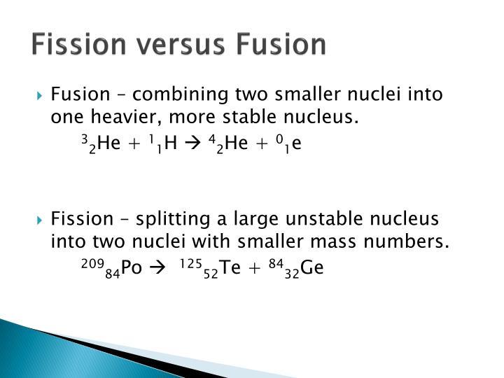 Fission versus Fusion