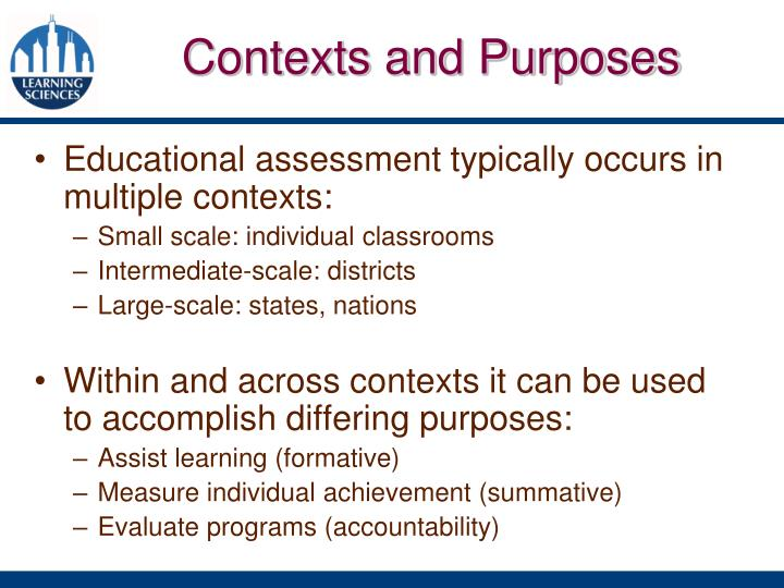 Educational assessment typically occurs in multiple contexts: