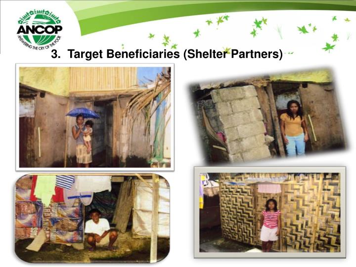 3.  Target Beneficiaries (Shelter Partners)