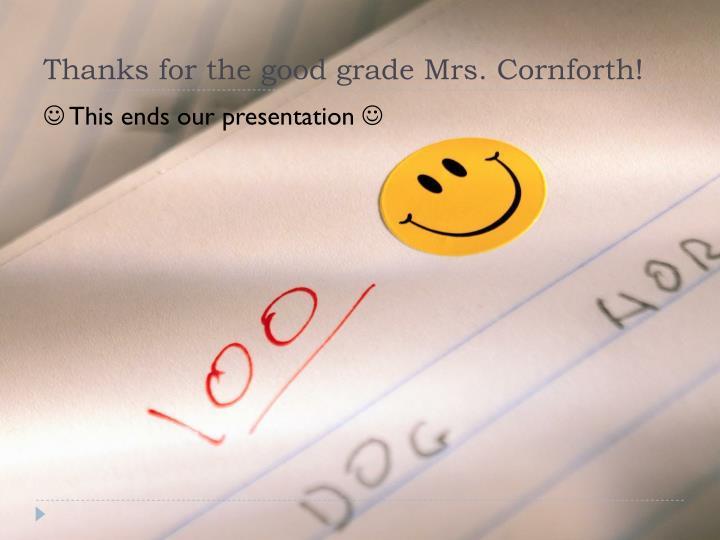 Thanks for the good grade Mrs. Cornforth!