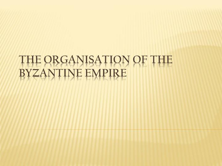 the organisation of the byzantine empire n.