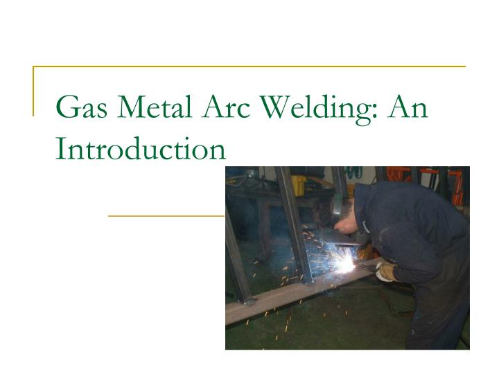 gas metal arc welding an introduction
