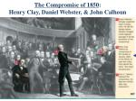 the compromise of 1850 henry clay daniel webster john calhoun