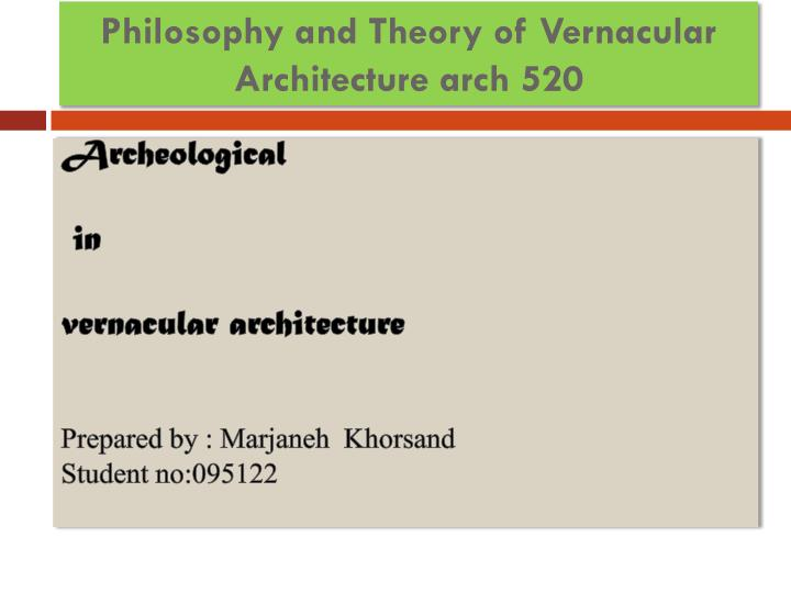 Philosophy and theory of vernacular architecture arch 520
