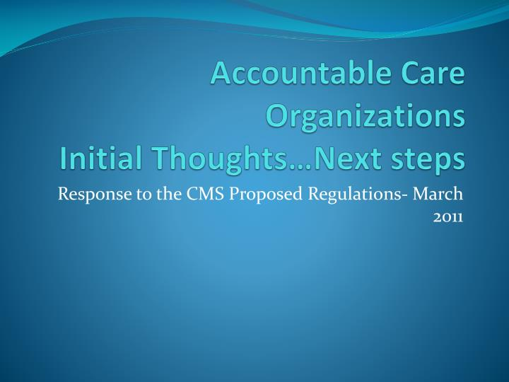 accountable care organizations initial thoughts next steps n.