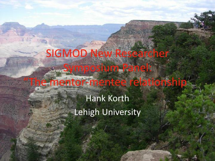 sigmod new researcher symposium panel the mentor mentee relationship n.