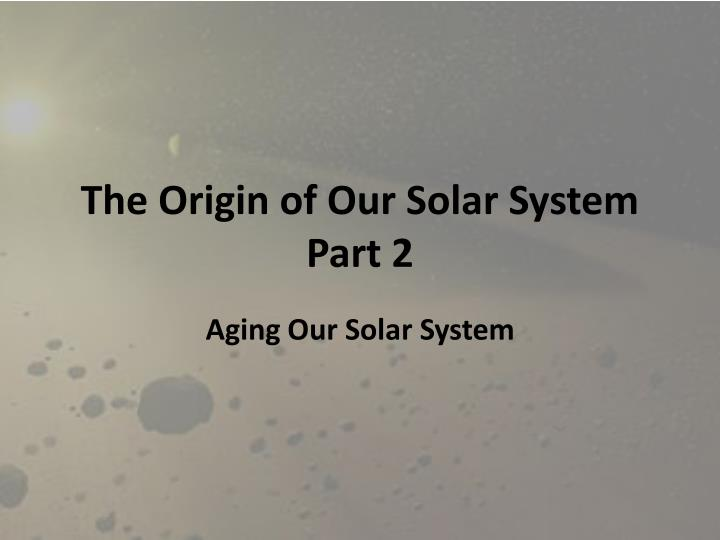 the origin of our solar system part 2 n.