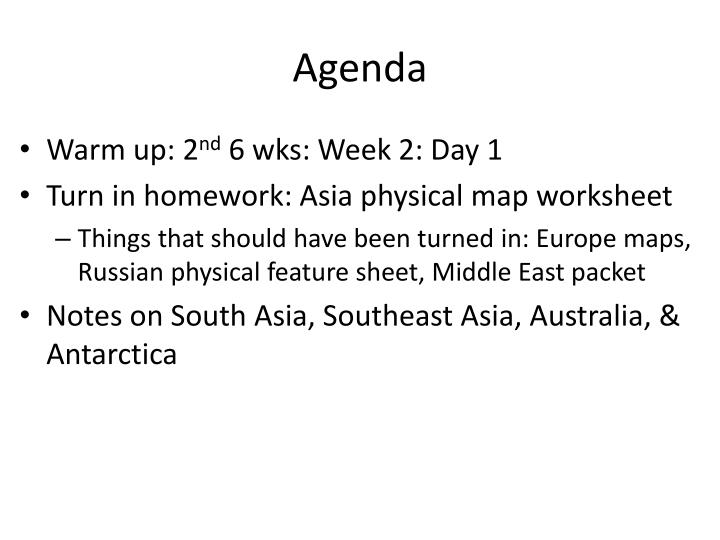 Ppt Agenda Powerpoint Presentation Id2440884. Warm Up 2nd 6 Wks Week 2 Day 1 Turn In Homework Asia Physical Map Worksheet. Worksheet. Physical Features Of Europe Worksheet At Mspartners.co