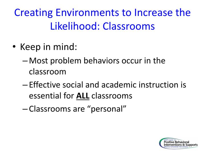 Creating Environments to Increase the Likelihood:
