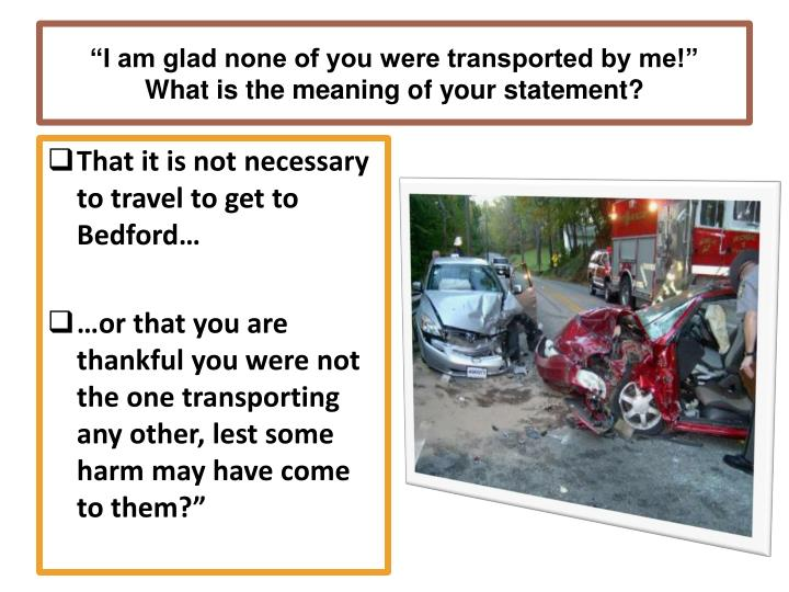 I am glad none of you were transported by me what is the meaning of your statement
