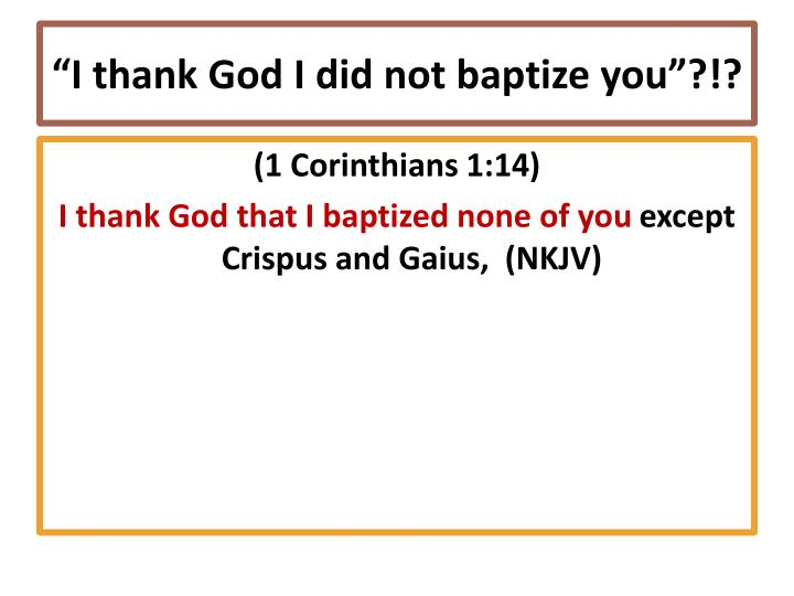 """I thank God I did not baptize you""?!?"