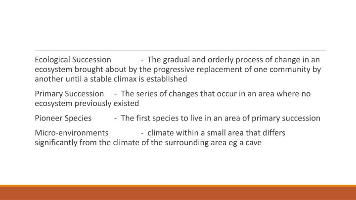 Ecological Succession  	 -  The gradual and orderly process of change in an ecosystem brought about ...