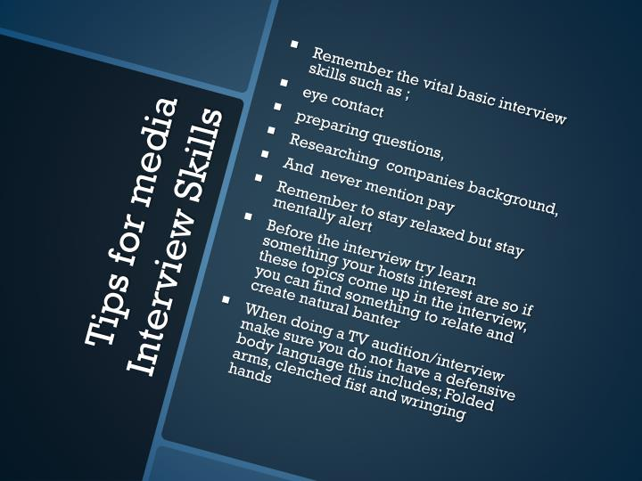 Remember the vital basic interview skills such as ;