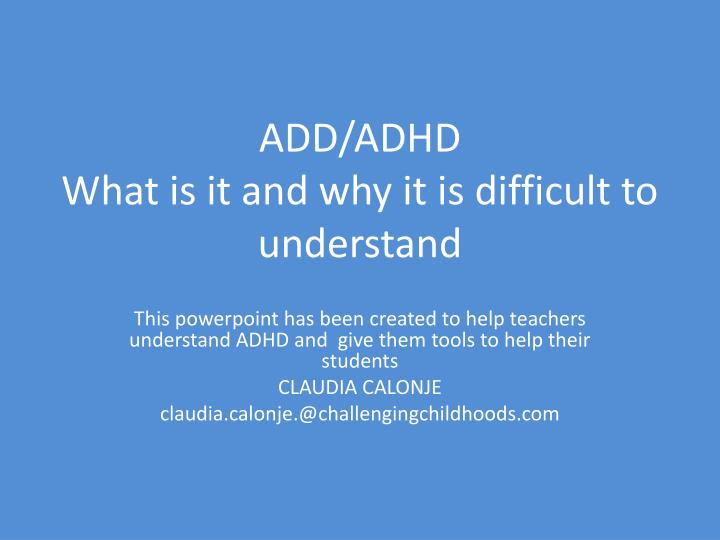 add adhd what is it and why it is difficult to understand n.