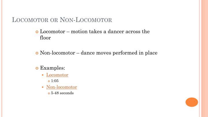 Locomotor or non locomotor
