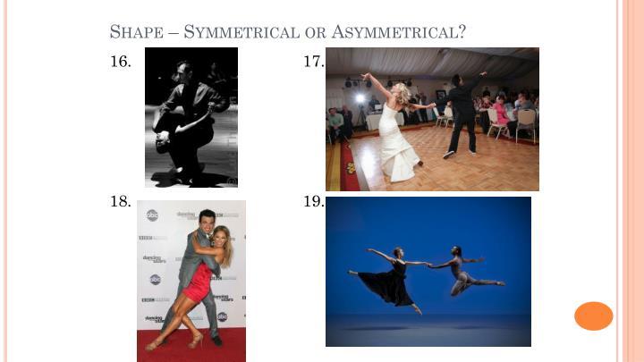 Shape – Symmetrical or Asymmetrical?