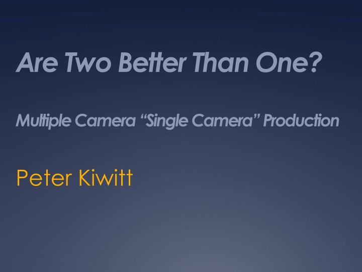 are two better than one multiple camera single camera production n.