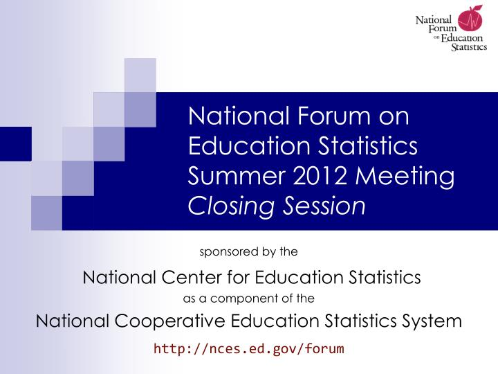 national forum on education statistics summer 2012 meeting closing session n.