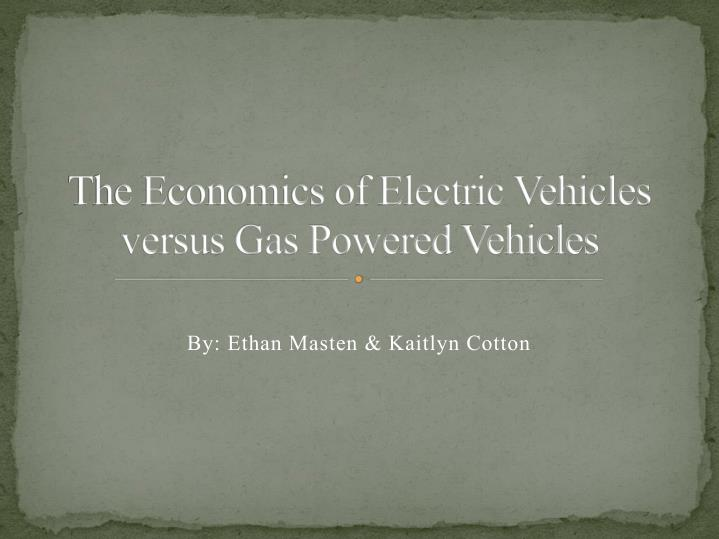 the economics of electric vehicles versus gas powered vehicles n.
