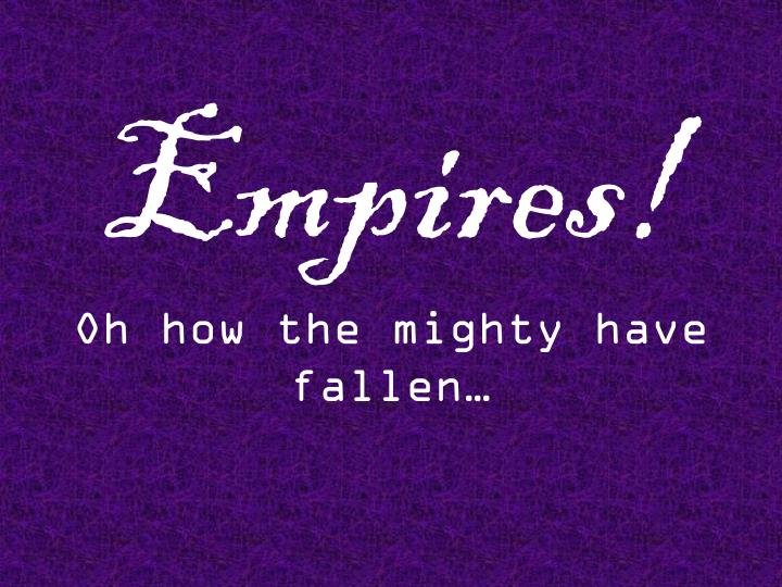 empires oh how the mighty have fallen n.