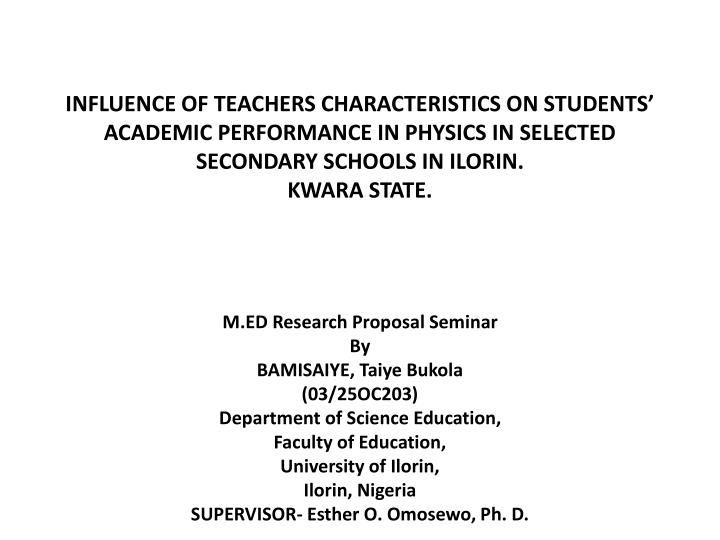 INFLUENCE OF TEACHERS CHARACTERISTICS ON STUDENTS' ACADEMIC PERFORMANCE IN PHYSICS IN SELECTED SEC...