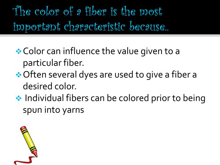 The color of a fiber is the most important characteristic because..