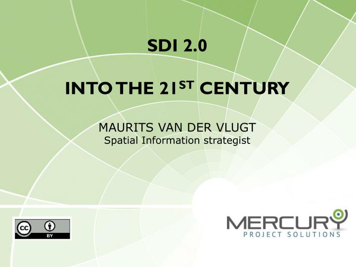 sdi 2 0 into the 21 st century maurits van der vlugt spatial information strategist n.