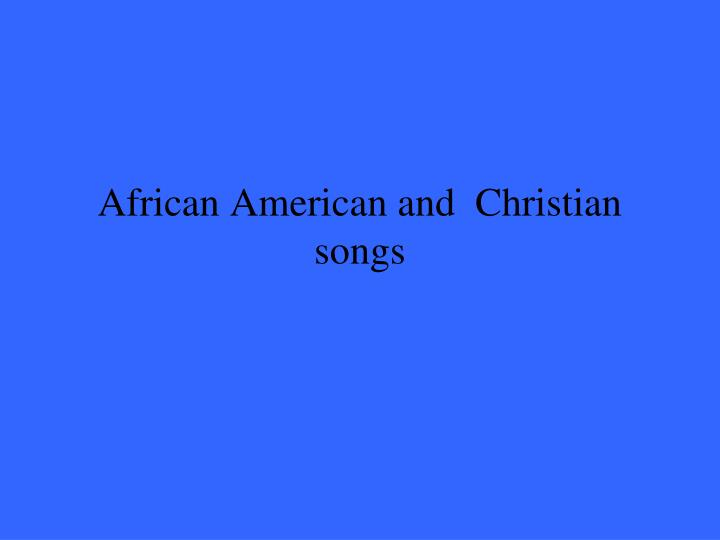 African American and  Christian songs