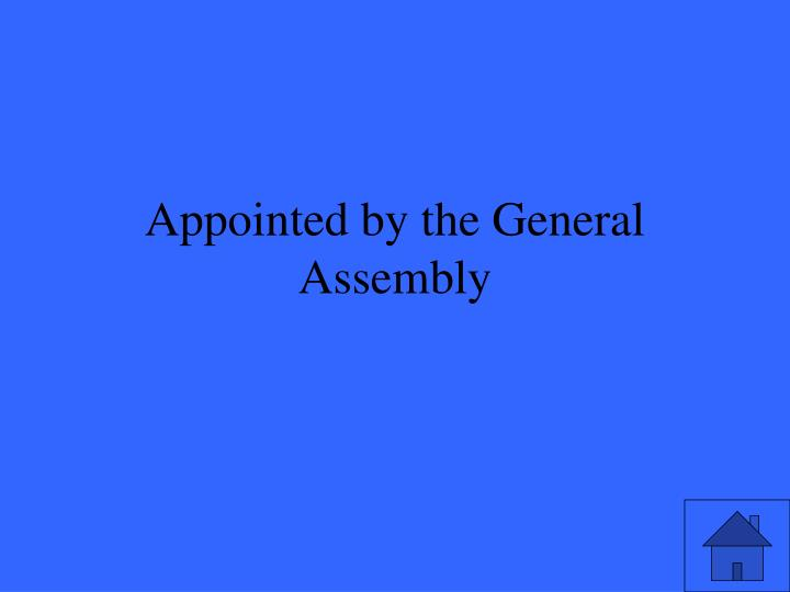 Appointed by the General Assembly