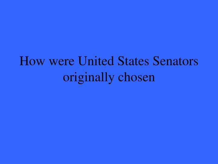 How were United States Senators originally chosen