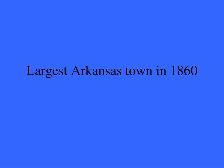 Largest Arkansas town in 1860