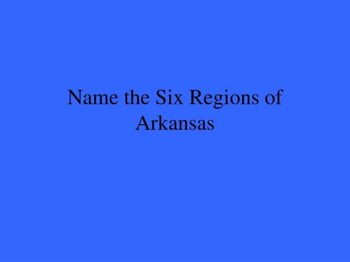 Name the Six Regions of Arkansas