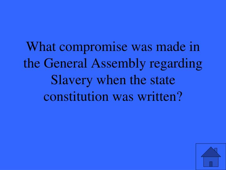 What compromise was made in the General Assembly regarding Slavery when the state constitution was written?