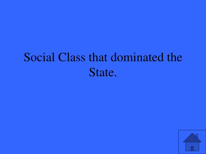 Social Class that dominated the State.