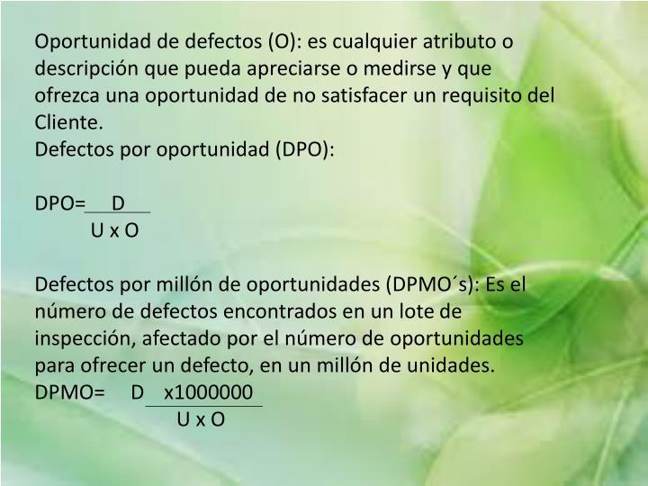 Oportunidad de defectos (O): es cualquier atributo