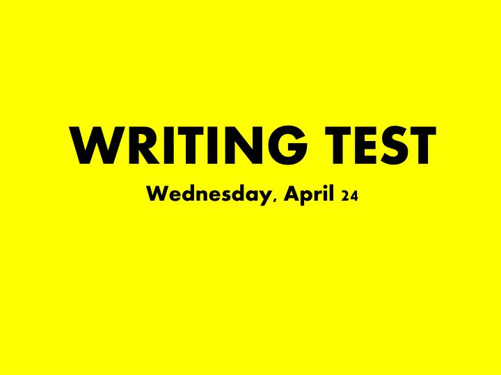 writing test wednesday april 24 n.