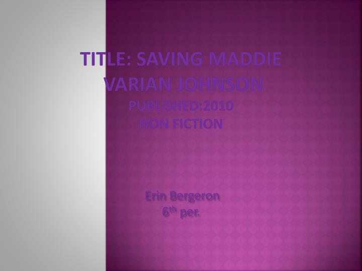 title saving maddie varian johnson published 2010 non fiction n.