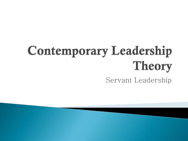contemporary leadership theories Contemporary theories of motivation hierarchy of needs theory in 1943, abraham maslow presented his human motivation model according to his clinical experience.