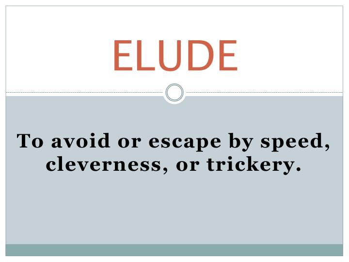 ELUDE