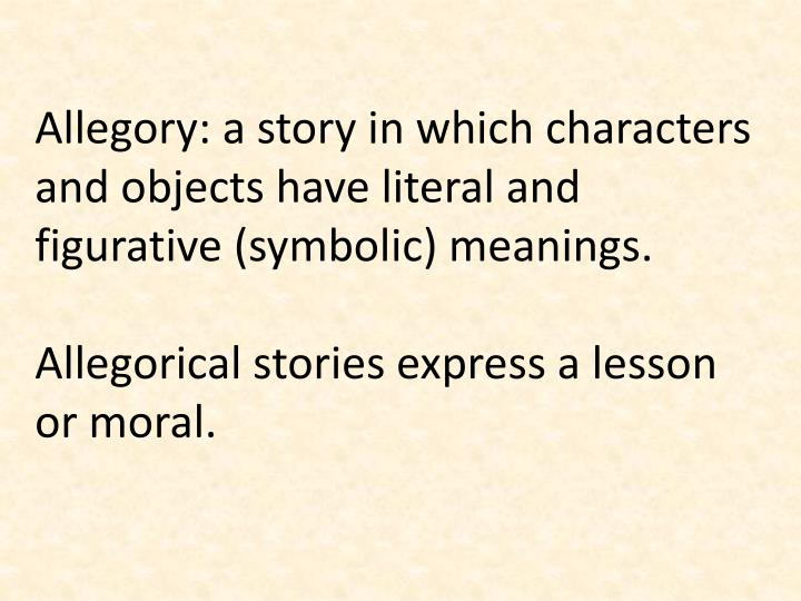 PPT - Allegory: a story in which characters and objects have literal