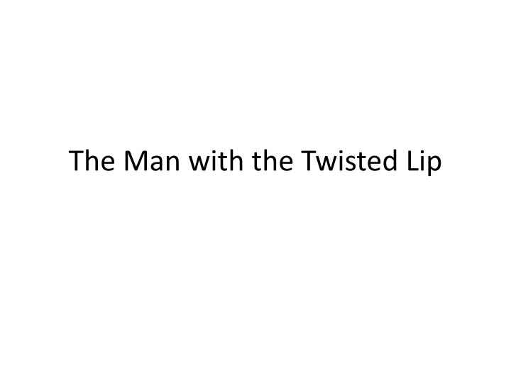 the man with the twisted lip n.