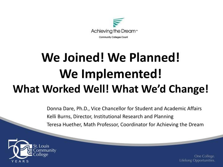 We joined we planned we implemented what worked well what we d change