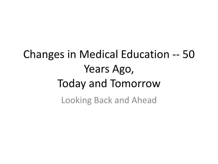 changes in medical education 50 years ago today and tomorrow n.