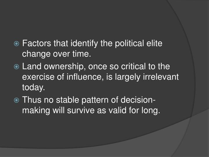 Factors that identify the political elite change over time.