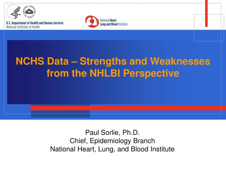 Nchs data strengths and weaknesses from the nhlbi perspective