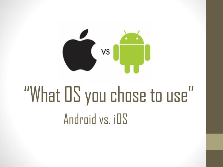 what os you chose to use n.