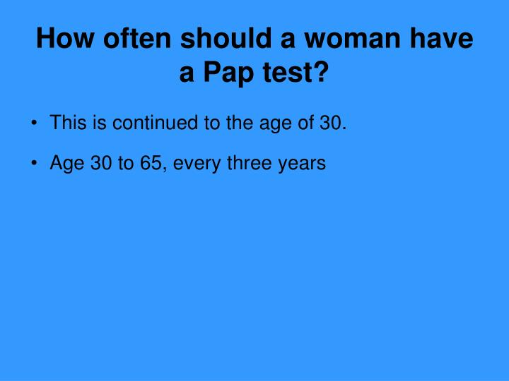 How often should a woman have a Pap test?